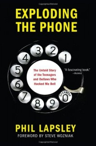 Exploding the Phone by Phil Lapsley - Grove Press, 431 pages, $26.00 - ISBN 978-0802120618 - http://explodingthephone.com